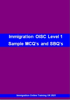 OISC Level 1 Multiple Choice Questions (MCQ s) and Scenario Based Questions (SBQ s) Ideal for new advisors preparing for the OISC level 1 test at the Office Immigration Services Commissions (OISC) or for beginners wishing to embark on a career in Immigration law. ...